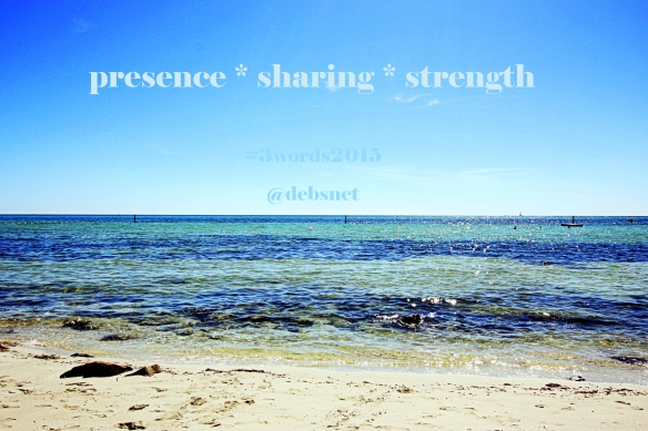 presence * sharing * strength ~ words for 2015 against the backdrop of my New Year's Day